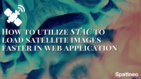 How to utilize STAC (SpatioTemporal Asset Catalog) to load satellite images faster in web application(2)