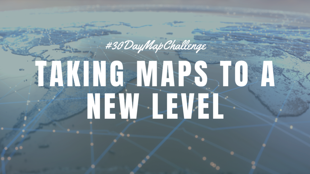 Taking Maps to a new Level #30DayMapChallenge